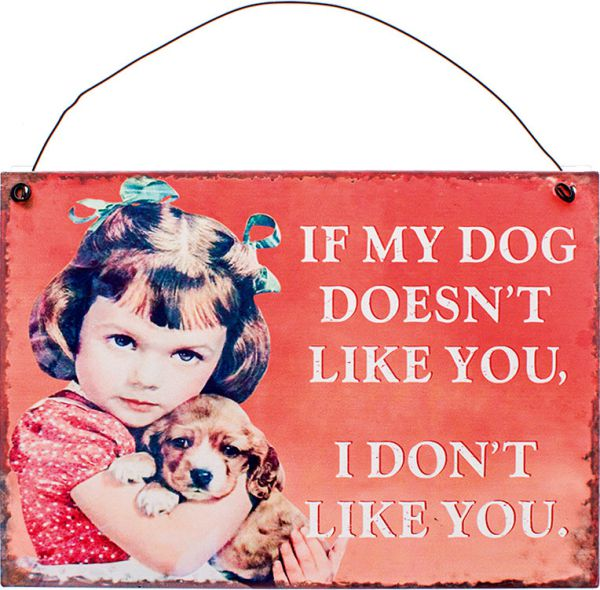 Schild If My Dog Doesn't Like You